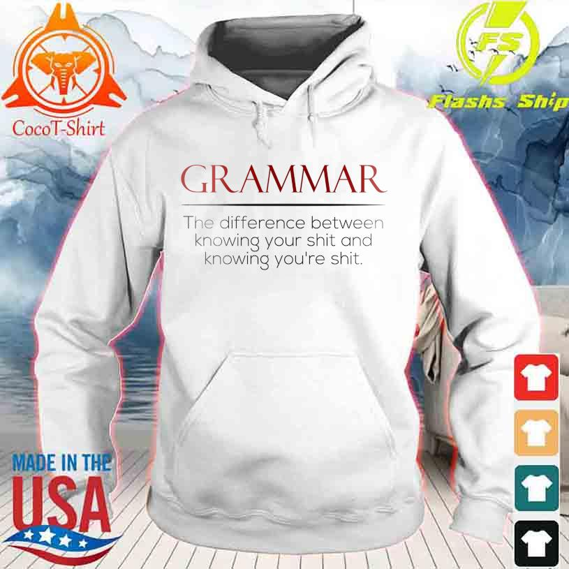 Grammar the Difference between knowing Your shit and knowing You're shit s hoodie