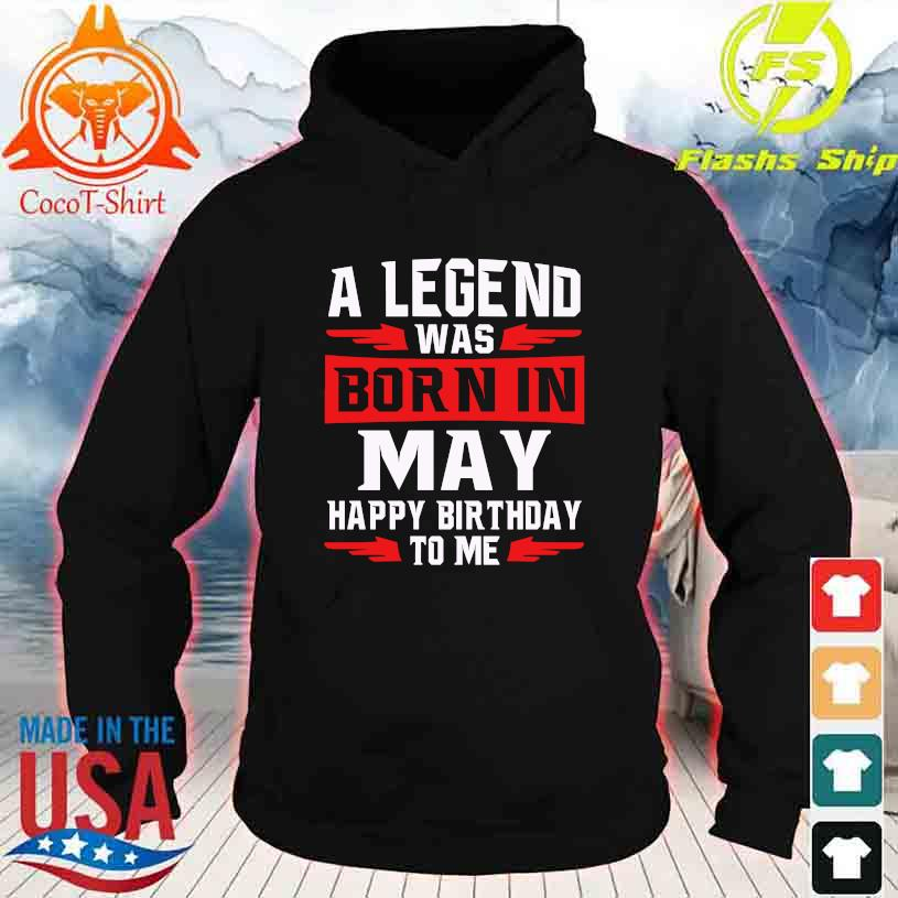 2021 A legend was Born in May happy Birthday to me s hoodie