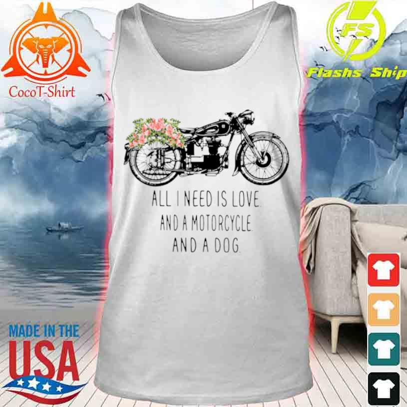 All I Need Is Love And A Motorcycle And A Dog Flower Shirt tank top
