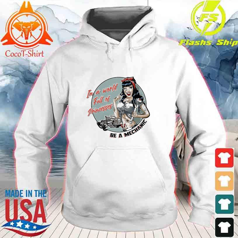 In a world full of Princesses be a Mechanic hoodie