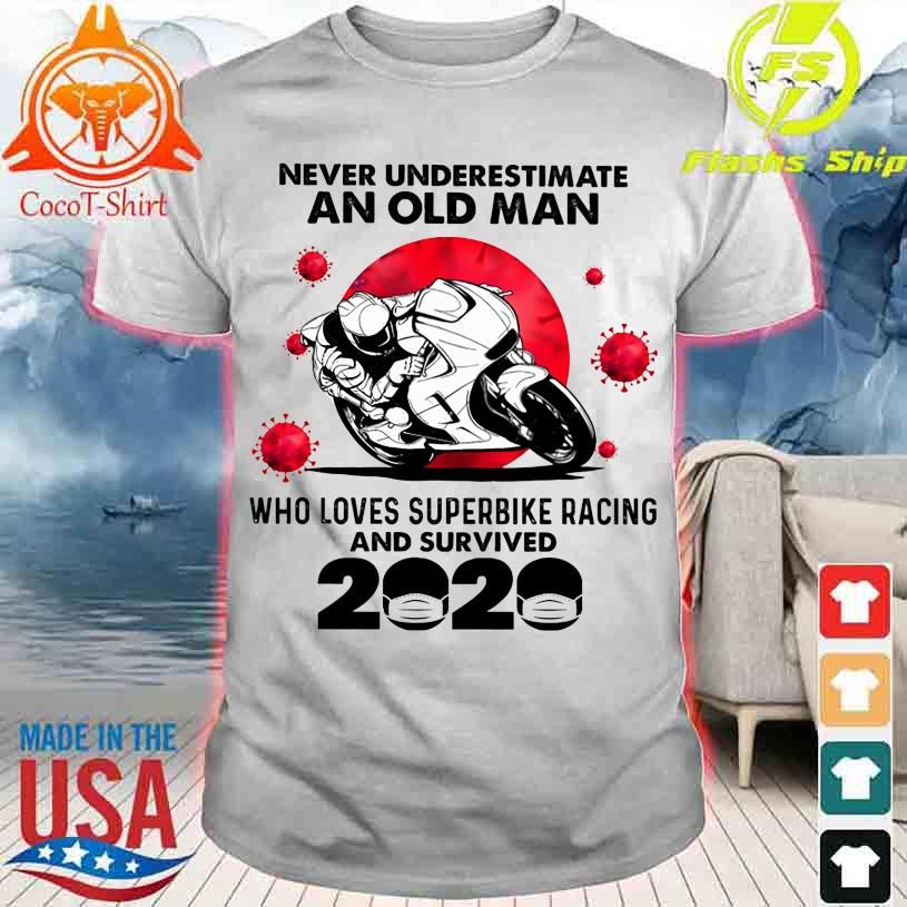 Official Never underestimate an old Man who loves Superbike Racing and survived 2020 shirt