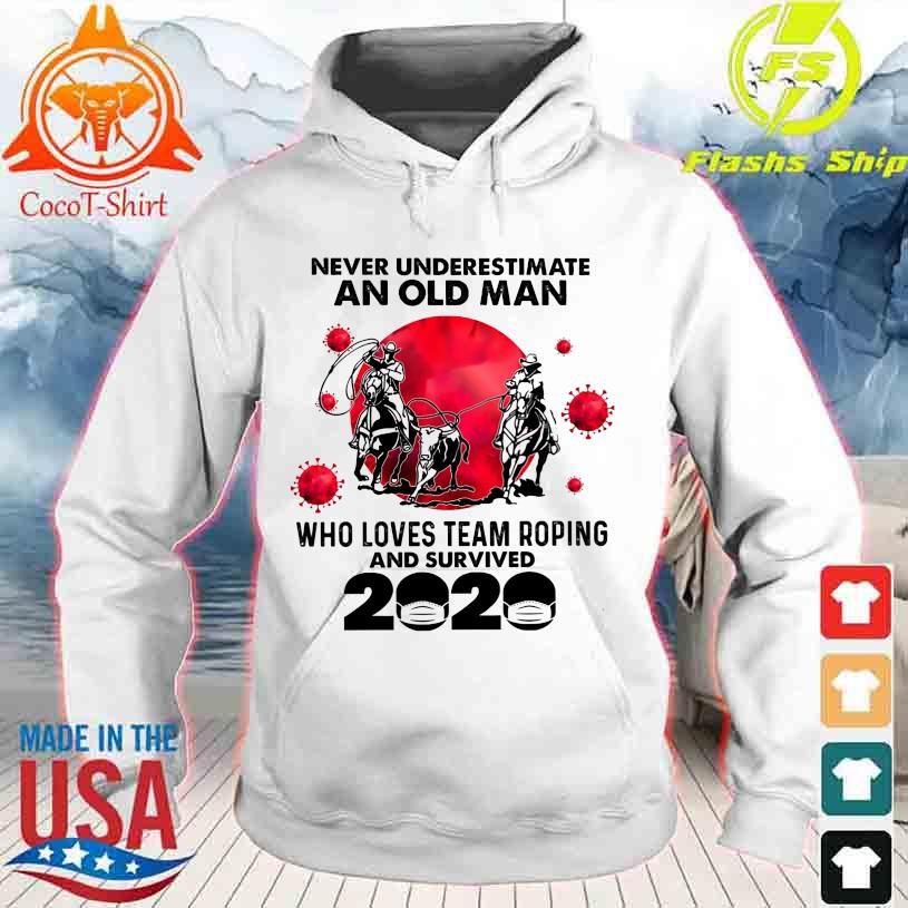Official Never underestimate an old Man who loves team Roping and survived 2020 hoodie