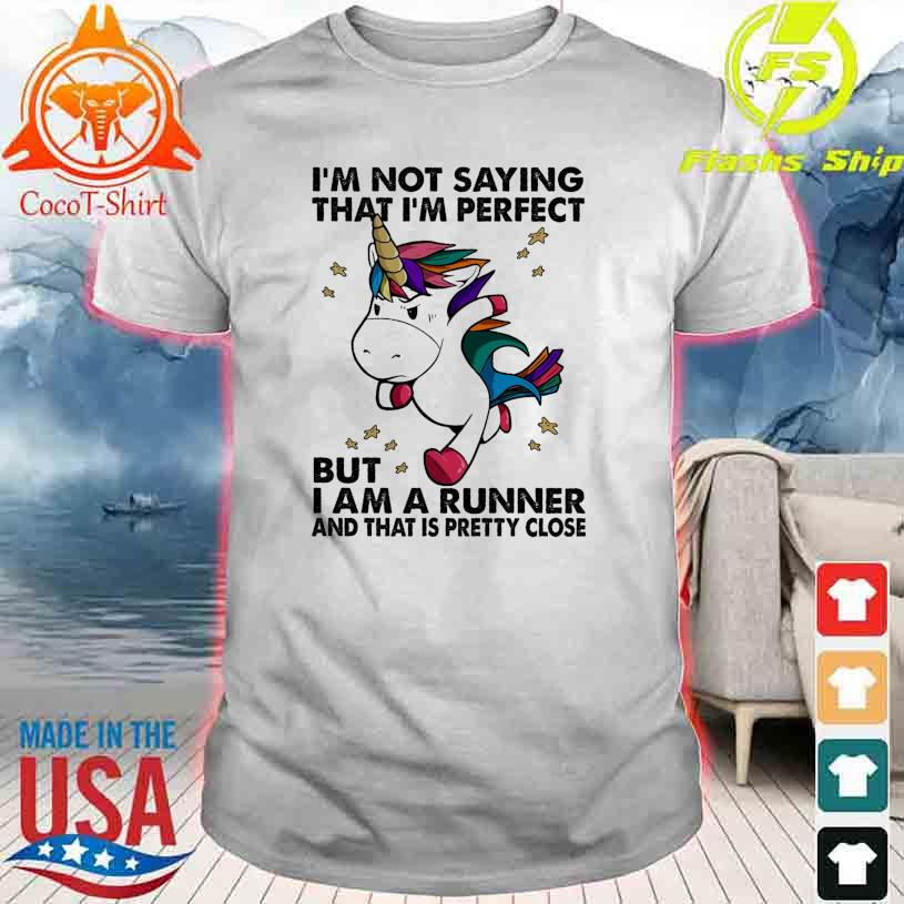 Official Unicorn I'm not saying that i'm perfect but I am a Runner and that is pretty close shirt