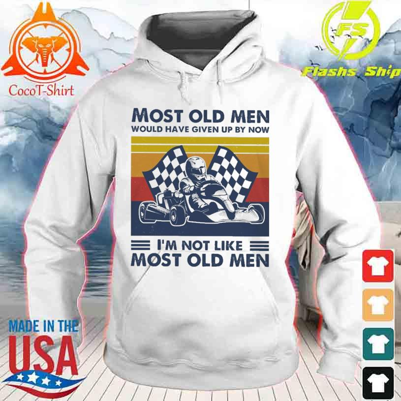Race car Most old Men would have given up by now i'm not like Most old Men vintage hoodie