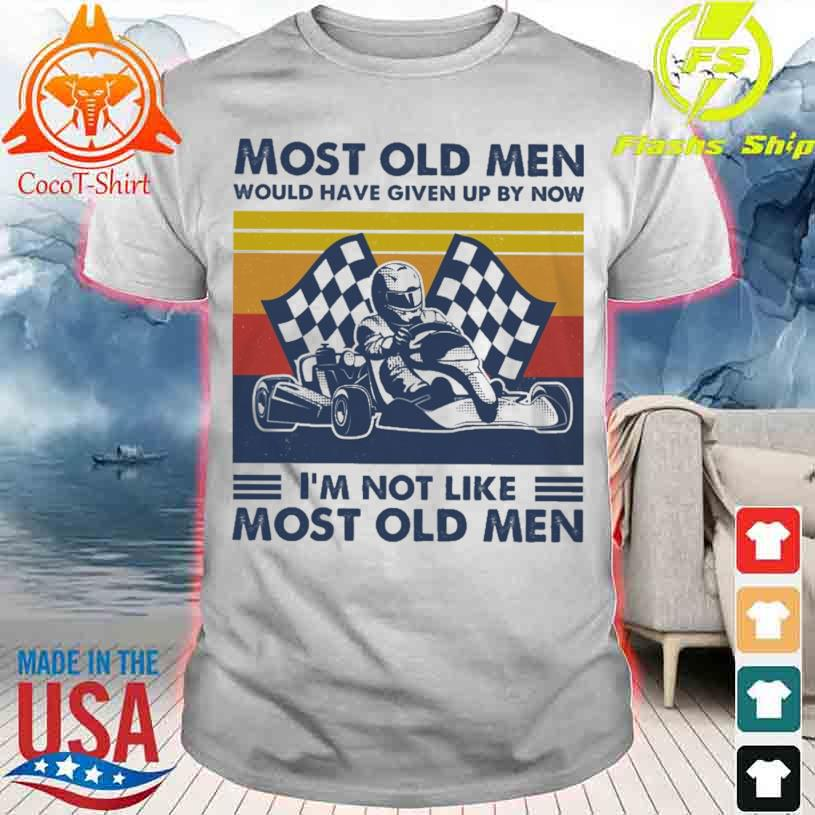 Race car Most old Men would have given up by now i'm not like Most old Men vintage shirt