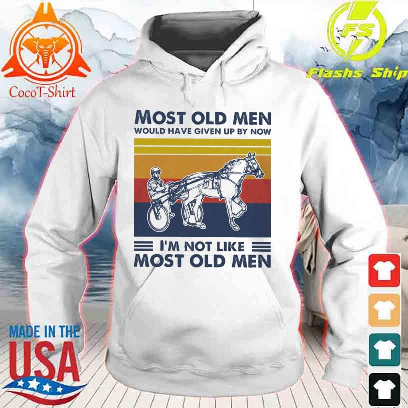 Ride a Horse Most old Men would have given up by now i'm not like Most old Men vintage hoodie