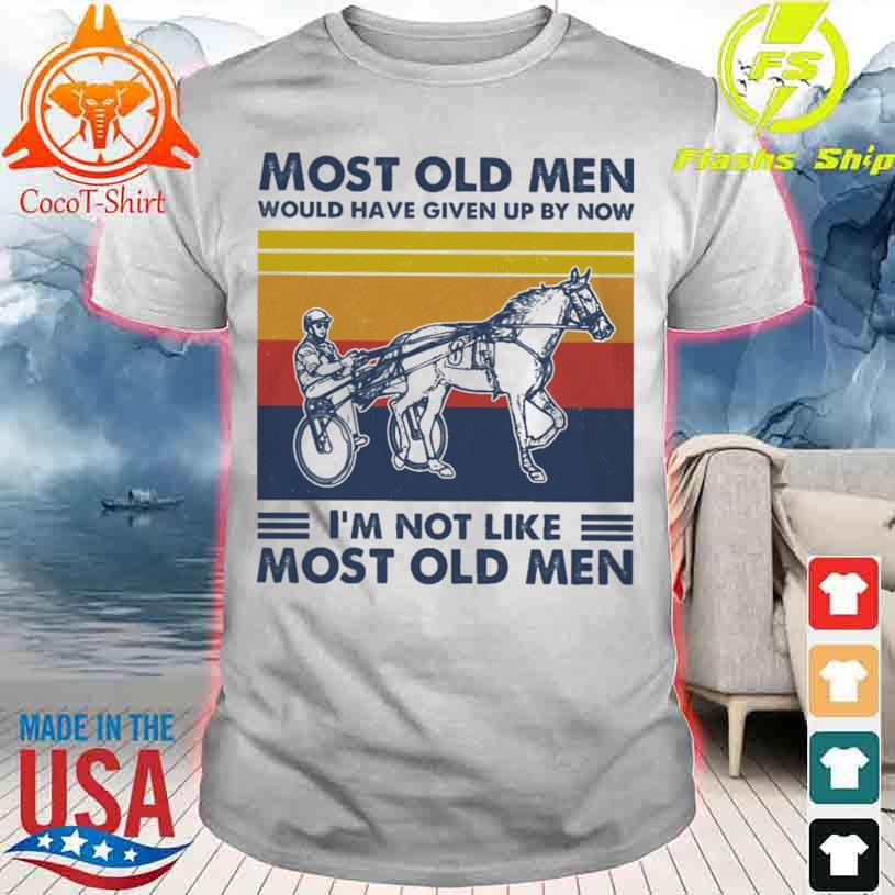Ride a Horse Most old Men would have given up by now i'm not like Most old Men vintage shirt