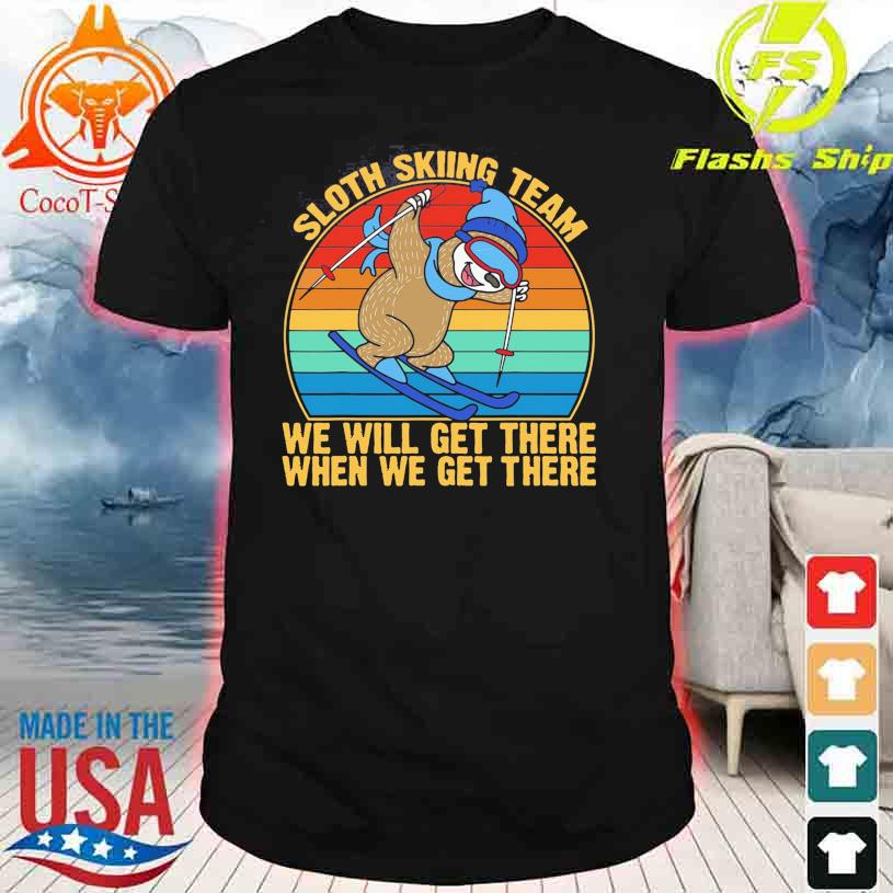 Sloth skiing team we will get there when we get there vintage shirt