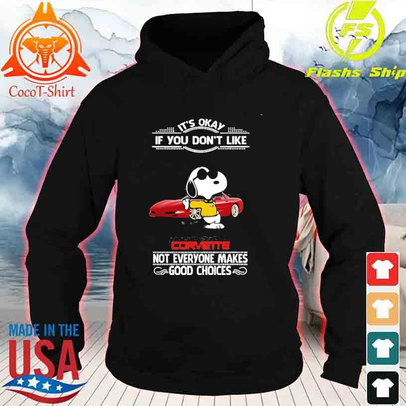 Snoopy it's okay if You don't like Corvette not everyone makes good Choices hoodie