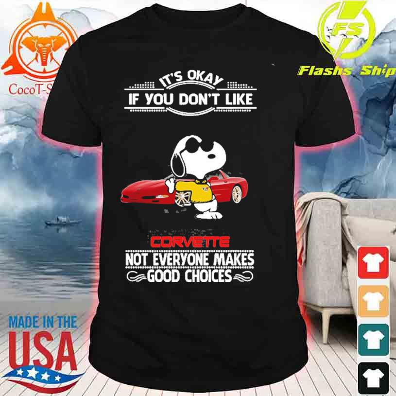 Snoopy it's okay if You don't like Corvette not everyone makes good Choices shirt