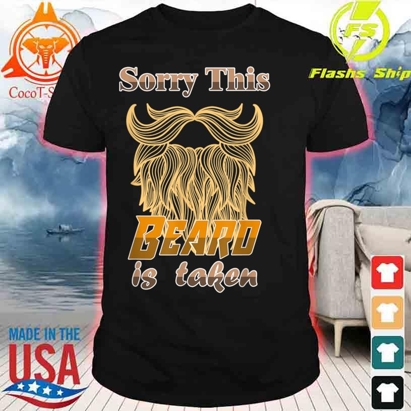 Sorry This Beard Is Taken Shirt Fathers Valentines Day Shirt