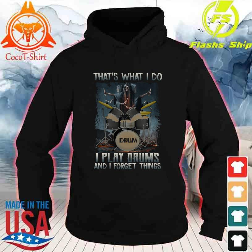 That's what I do I play Drums and I forget thing hoodie