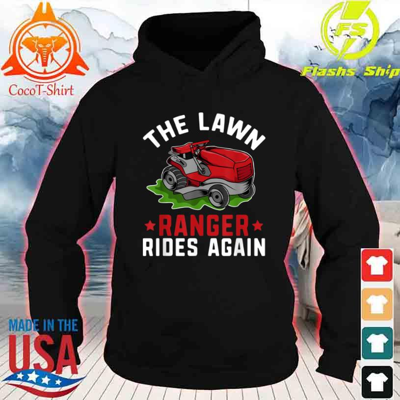 The Lawn Ranger Rides Again Gardening Mowing Man Fathers Day Shirt hoodie